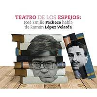 Ciclo de Conferencias: Teatro de los espejos: José Emilio Pacheco habla de Ramón López Velarde