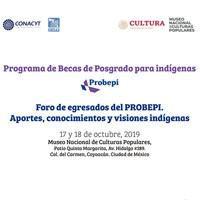 """Foro de egresados del PROBEPI, """"Aportaciones, conocimientos y visiones indígenas"""""""